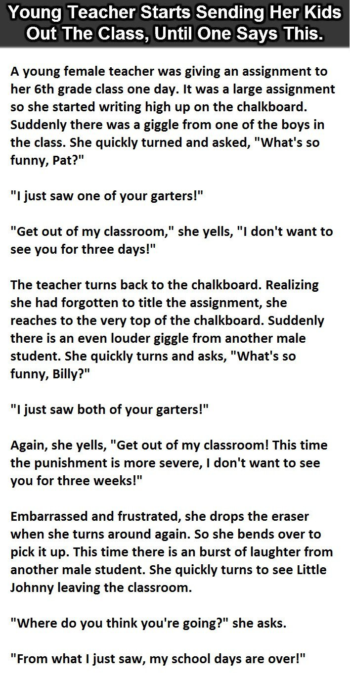 A young teacher was going to give an assignment to her class. She climbed up the chalkboard so that she can utilize the whole chalkboard for writing as the assignment was lengthy. But suddenly as she turned around to write, she heard some voices of giggling. Go on to find out why her students were giggling.