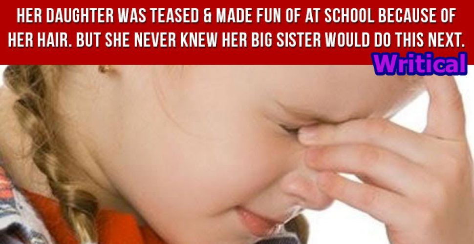Daughter Made Fun of at School for Hair but Big Sister Rescued Her