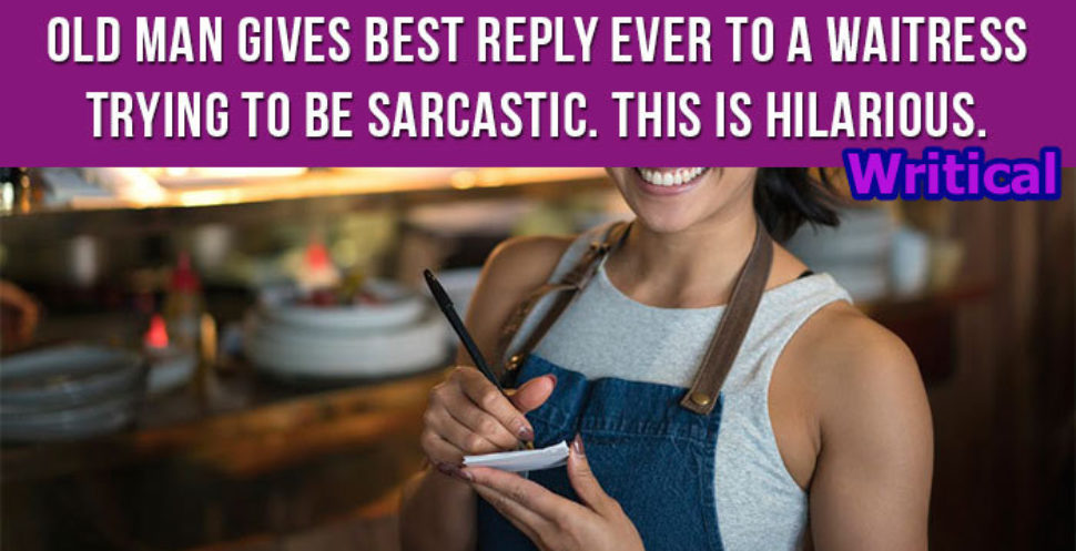 Smart reply from this old man stunned this waitress. Funny