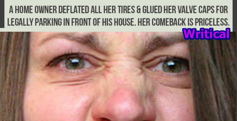Homeowner deflated tires of her car, but her revenge is just priceless