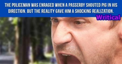 Enraged policeman had a shocking realization