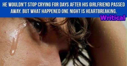 Heartbreaking Thing after His Girlfriend Passed Away